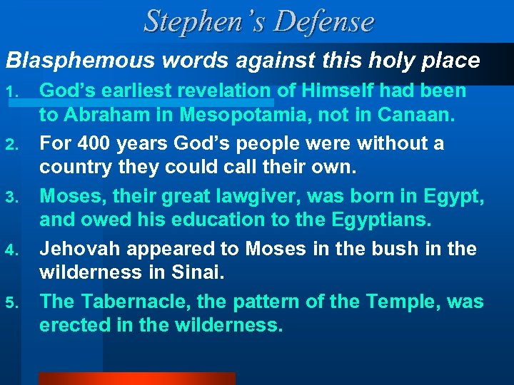 Stephen's Defense Blasphemous words against this holy place 1. 2. 3. 4. 5. God's