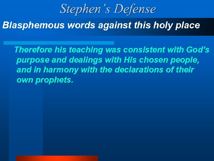 Stephen's Defense Blasphemous words against this holy place Therefore his teaching was consistent with