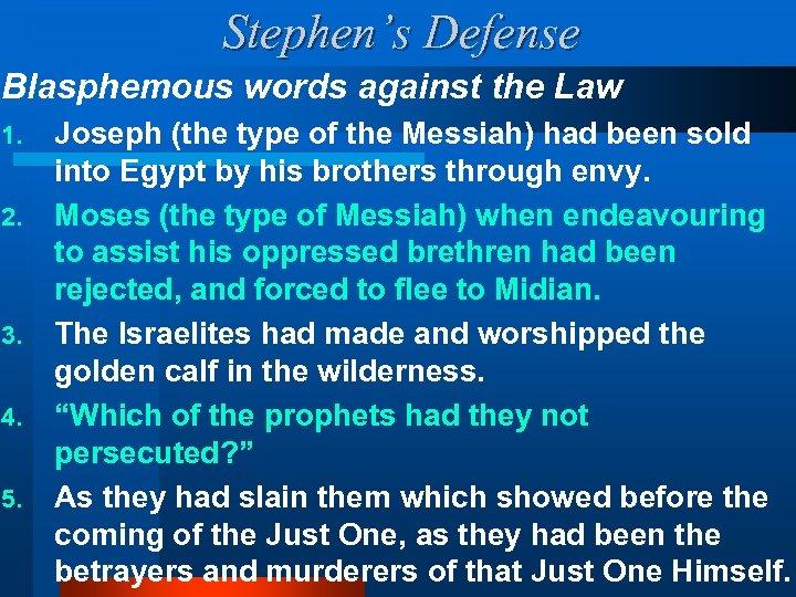 Stephen's Defense Blasphemous words against the Law 1. 2. 3. 4. 5. Joseph (the