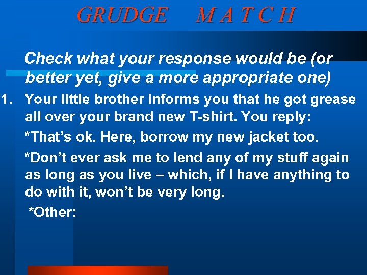 GRUDGE MATCH Check what your response would be (or better yet, give a more