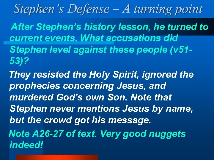 Stephen's Defense – A turning point After Stephen's history lesson, he turned to current