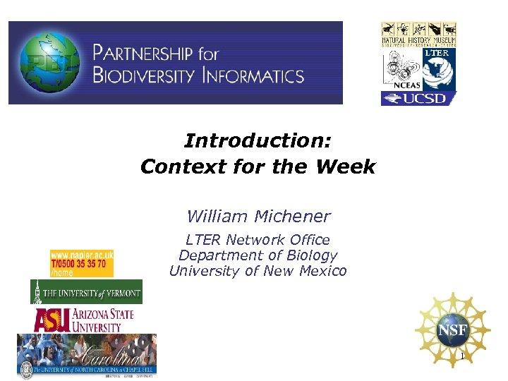 Introduction: Context for the Week William Michener LTER Network Office Department of Biology University