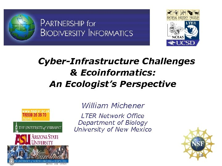 Cyber-Infrastructure Challenges & Ecoinformatics: An Ecologist's Perspective William Michener LTER Network Office Department of