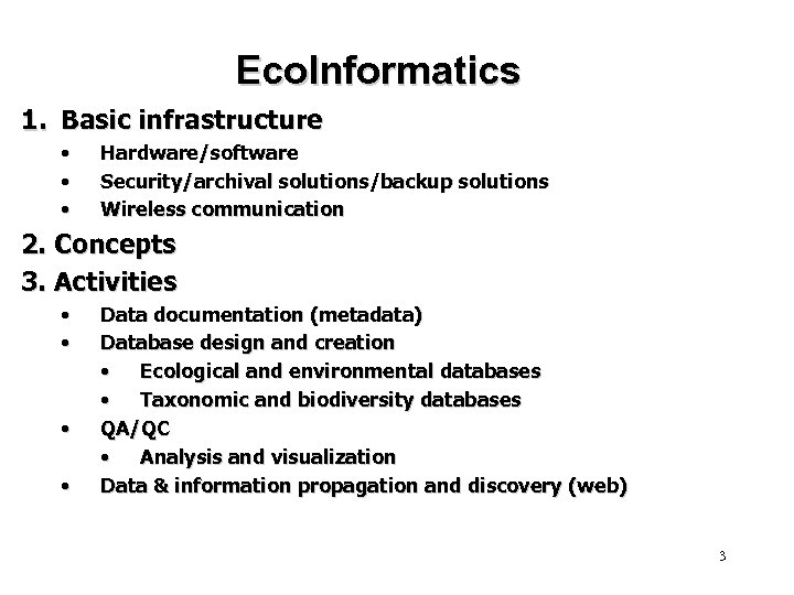Eco. Informatics 1. Basic infrastructure • • • Hardware/software Security/archival solutions/backup solutions Wireless communication