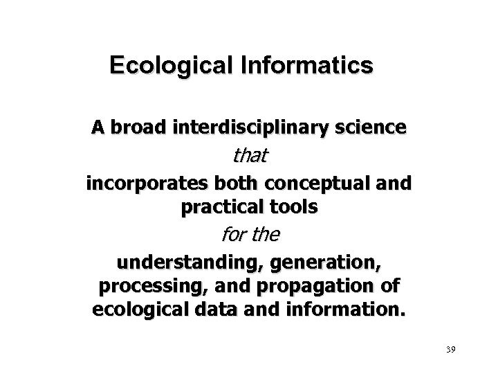 Ecological Informatics A broad interdisciplinary science that incorporates both conceptual and practical tools for