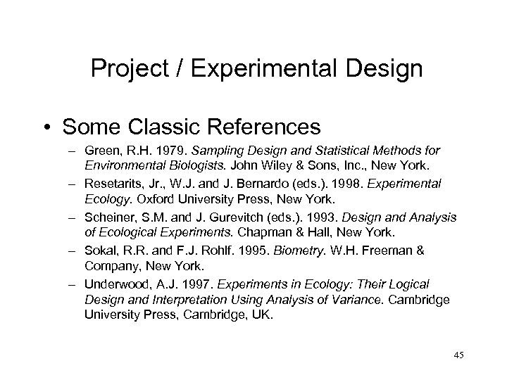 Project / Experimental Design • Some Classic References – Green, R. H. 1979. Sampling