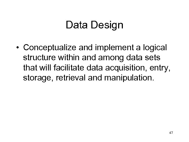 Data Design • Conceptualize and implement a logical structure within and among data sets