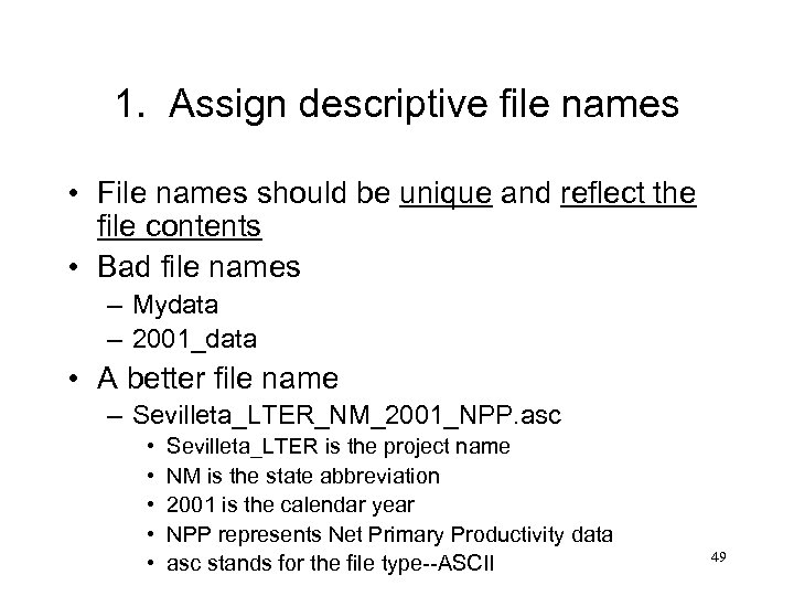 1. Assign descriptive file names • File names should be unique and reflect the