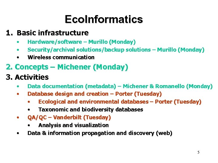 Eco. Informatics 1. Basic infrastructure • • • Hardware/software – Murillo (Monday) Security/archival solutions/backup