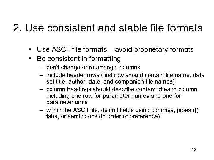 2. Use consistent and stable file formats • Use ASCII file formats – avoid