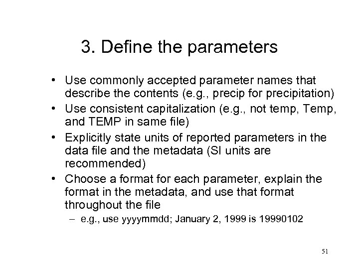 3. Define the parameters • Use commonly accepted parameter names that describe the contents