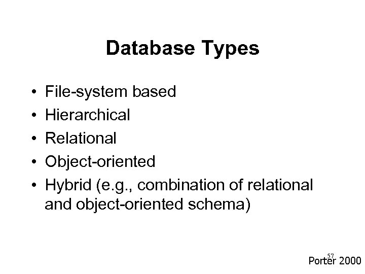 Database Types • • • File-system based Hierarchical Relational Object-oriented Hybrid (e. g. ,