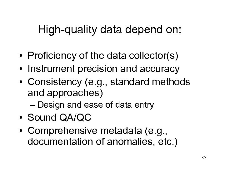 High-quality data depend on: • Proficiency of the data collector(s) • Instrument precision and