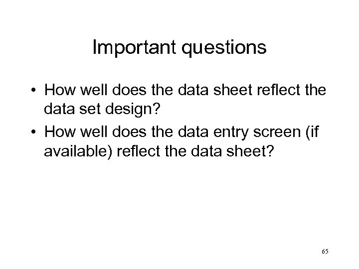 Important questions • How well does the data sheet reflect the data set design?
