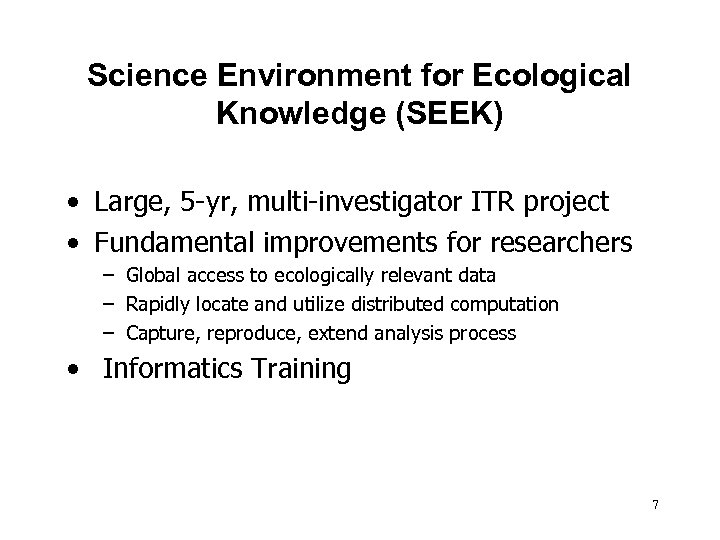 Science Environment for Ecological Knowledge (SEEK) • Large, 5 -yr, multi-investigator ITR project •