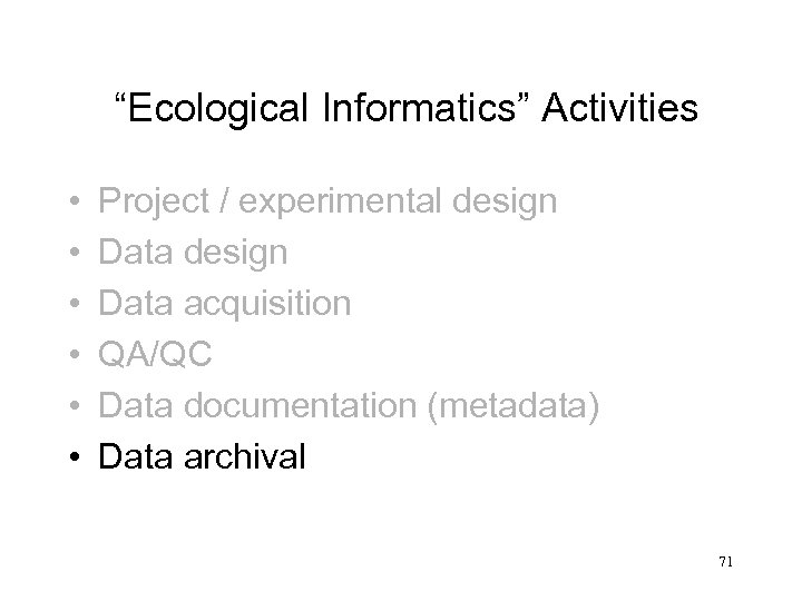 """Ecological Informatics"" Activities • • • Project / experimental design Data acquisition QA/QC Data"