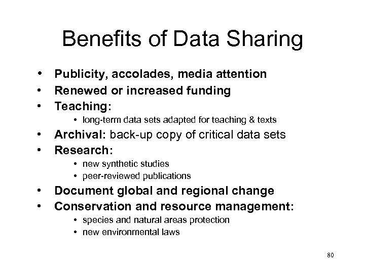 Benefits of Data Sharing • Publicity, accolades, media attention • • Renewed or increased