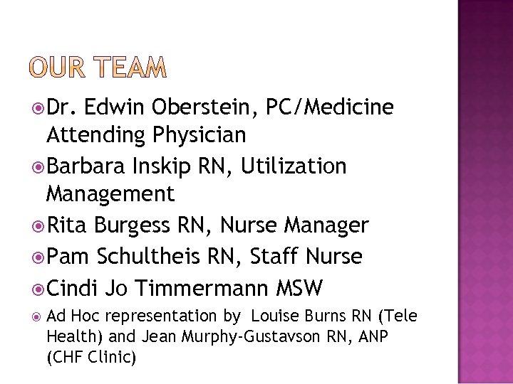 Dr. Edwin Oberstein, PC/Medicine Attending Physician Barbara Inskip RN, Utilization Management Rita Burgess