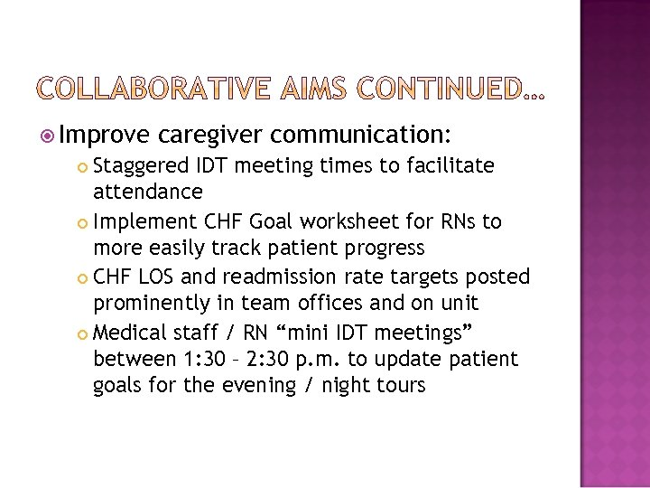 Improve caregiver communication: Staggered IDT meeting times to facilitate attendance Implement CHF Goal