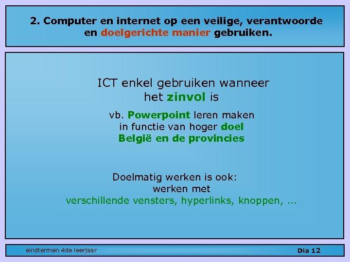 2. Computer en internet op een veilige, verantwoorde en doelgerichte manier gebruiken. ICT enkel
