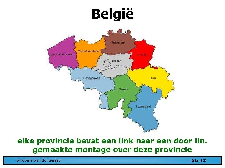 België elke provincie bevat een link naar een door lln. gemaakte montage over deze