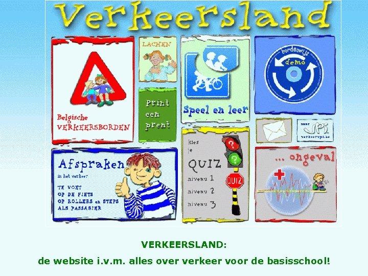 VERKEERSLAND: de website i. v. m. alles over verkeer voor de basisschool!