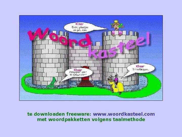 te downloaden freeware: www. woordkasteel. com met woordpakketten volgens taalmethode