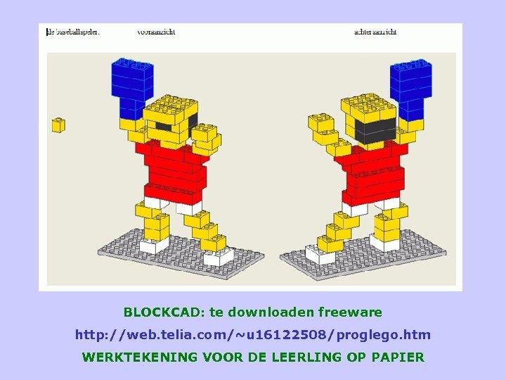 BLOCKCAD: te downloaden freeware http: //web. telia. com/~u 16122508/proglego. htm WERKTEKENING VOOR DE LEERLING