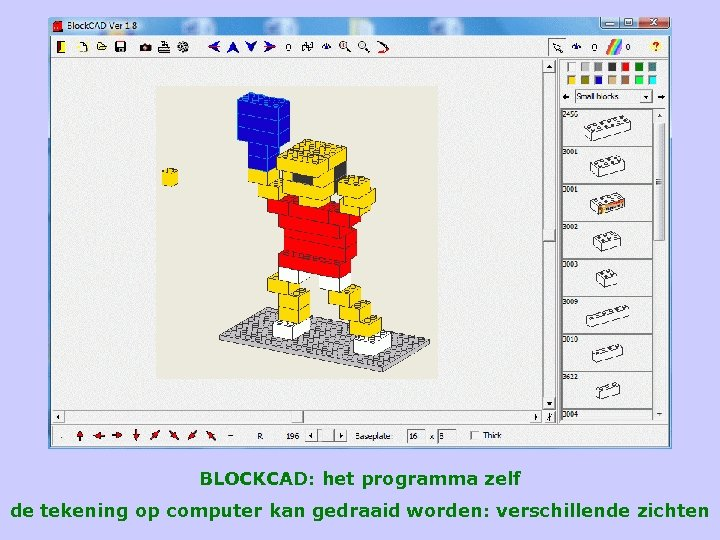BLOCKCAD: het programma zelf de tekening op computer kan gedraaid worden: verschillende zichten