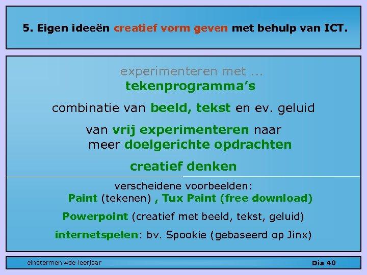5. Eigen ideeën creatief vorm geven met behulp van ICT. experimenteren met. . .