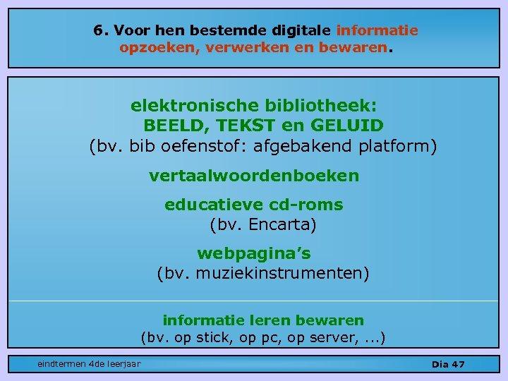 6. Voor hen bestemde digitale informatie opzoeken, verwerken en bewaren. elektronische bibliotheek: BEELD, TEKST