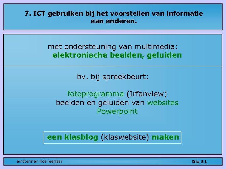 7. ICT gebruiken bij het voorstellen van informatie aan anderen. met ondersteuning van multimedia: