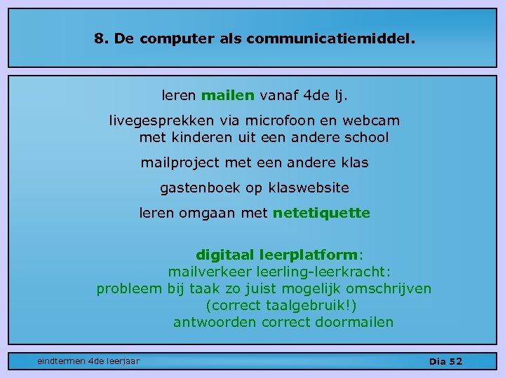 8. De computer als communicatiemiddel. leren mailen vanaf 4 de lj. livegesprekken via microfoon