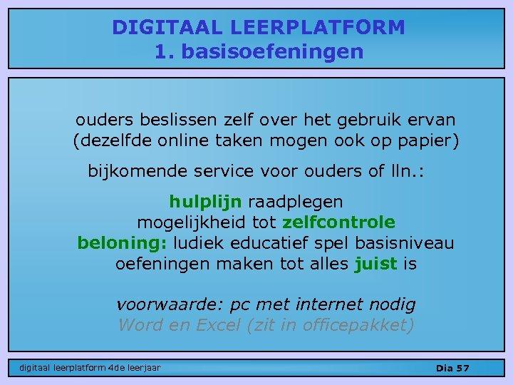 DIGITAAL LEERPLATFORM 1. basisoefeningen ouders beslissen zelf over het gebruik ervan (dezelfde online taken