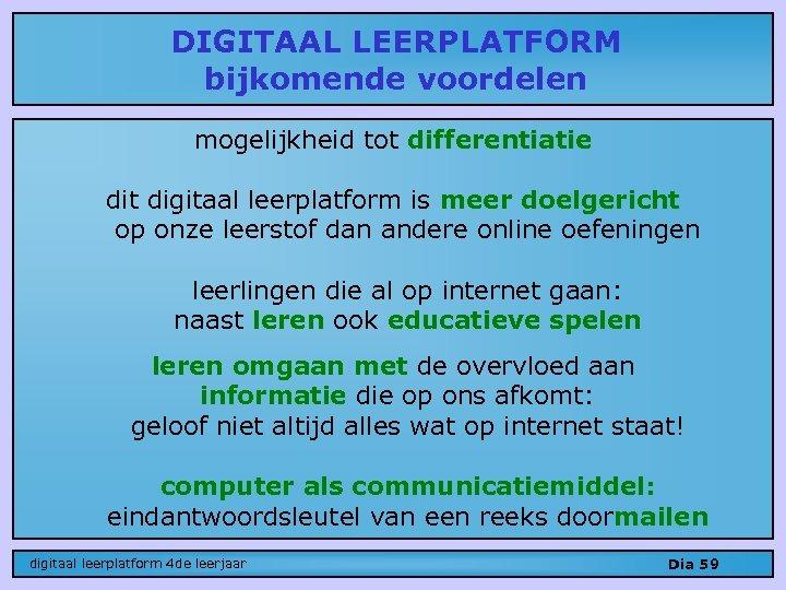 DIGITAAL LEERPLATFORM bijkomende voordelen mogelijkheid tot differentiatie dit digitaal leerplatform is meer doelgericht op