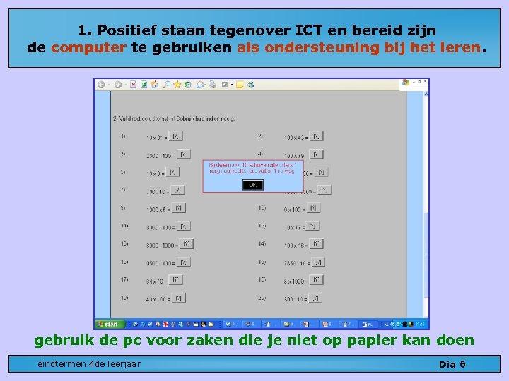 1. Positief staan tegenover ICT en bereid zijn de computer te gebruiken als ondersteuning