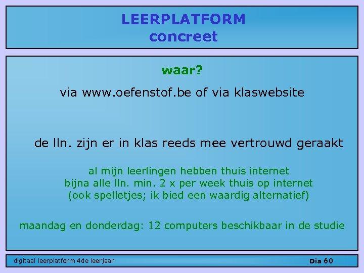 LEERPLATFORM concreet waar? via www. oefenstof. be of via klaswebsite de lln. zijn er