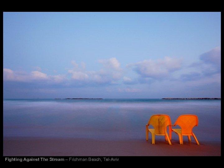 Fighting Against The Stream – Frishman Beach, Tel-Aviv