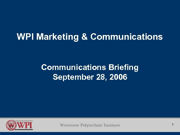 WPI Marketing & Communications Briefing September 28, 2006 Worcester Polytechnic Institute 1