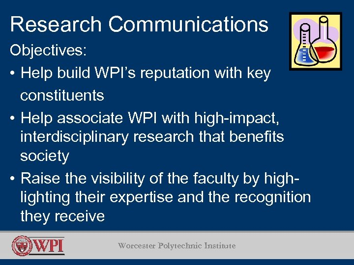 Research Communications Objectives: • Help build WPI's reputation with key constituents • Help associate