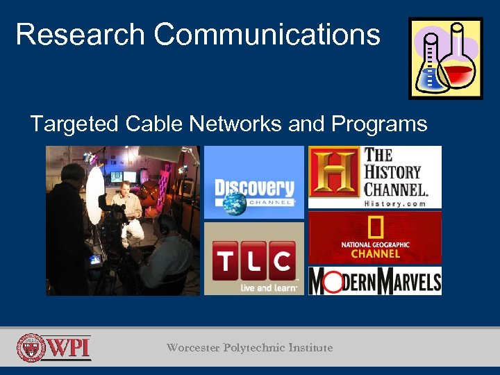 Research Communications Targeted Cable Networks and Programs Worcester Polytechnic Institute