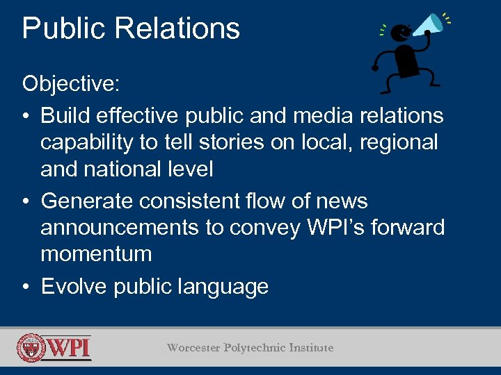 Public Relations Objective: • Build effective public and media relations capability to tell stories