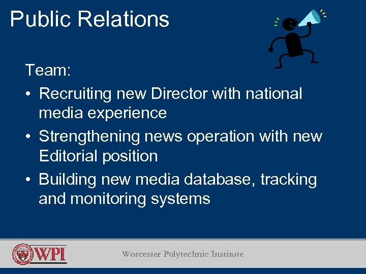 Public Relations Team: • Recruiting new Director with national media experience • Strengthening news