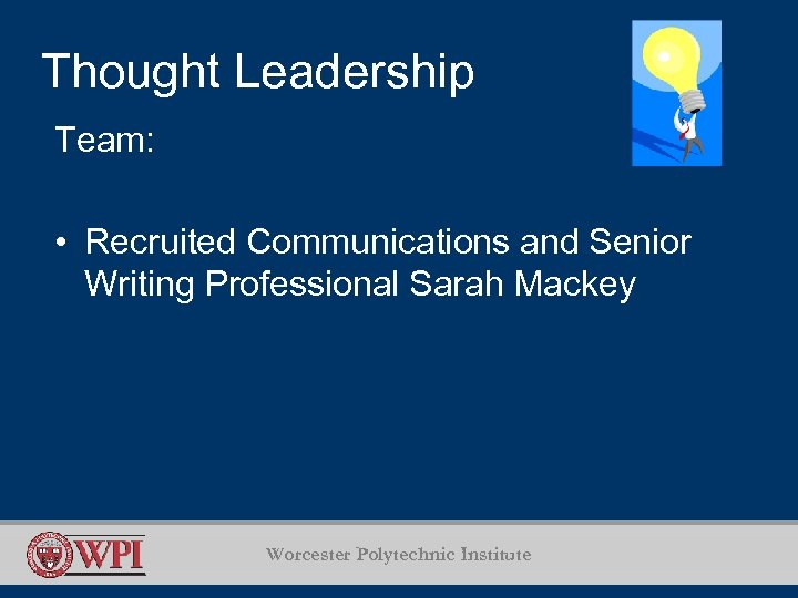 Thought Leadership Team: • Recruited Communications and Senior Writing Professional Sarah Mackey Worcester Polytechnic