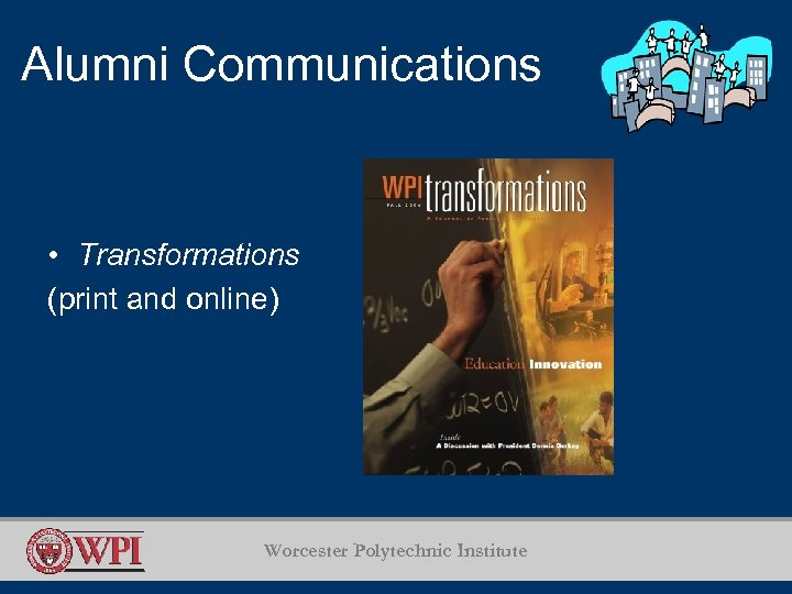 Alumni Communications • Transformations (print and online) Worcester Polytechnic Institute