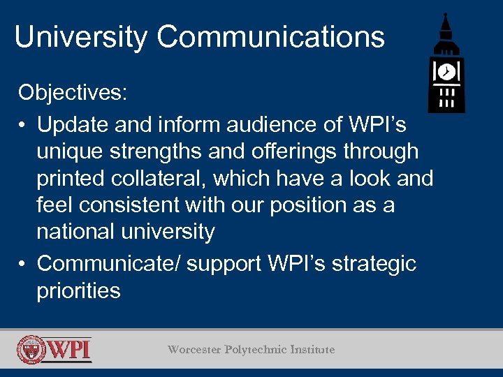 University Communications Objectives: • Update and inform audience of WPI's unique strengths and offerings