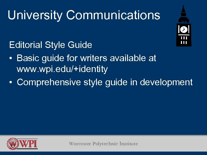 University Communications Editorial Style Guide • Basic guide for writers available at www. wpi.