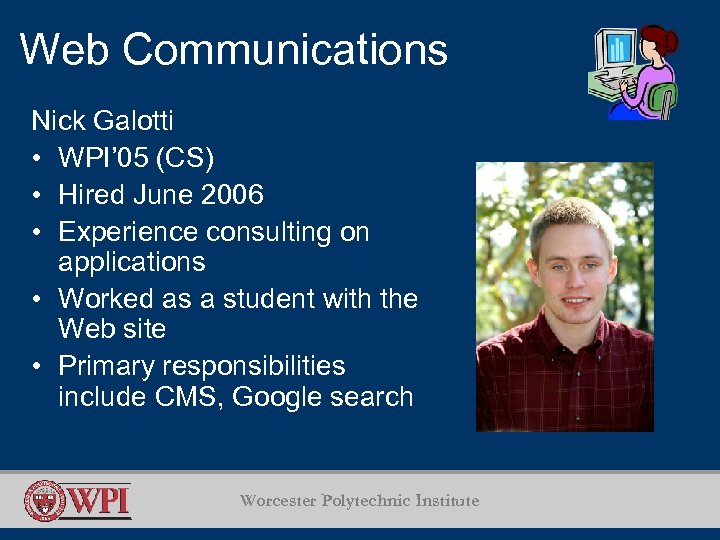 Web Communications Nick Galotti • WPI' 05 (CS) • Hired June 2006 • Experience