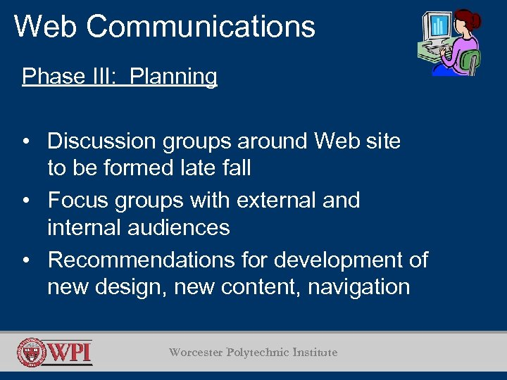 Web Communications Phase III: Planning • Discussion groups around Web site to be formed
