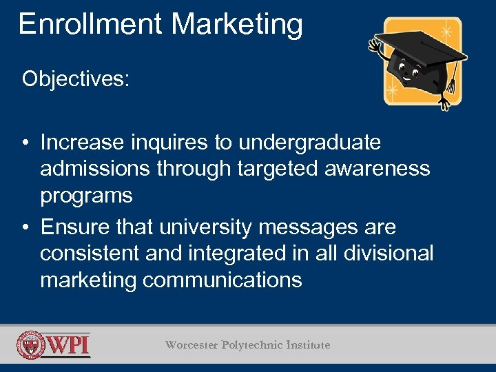 Enrollment Marketing Objectives: • Increase inquires to undergraduate admissions through targeted awareness programs •